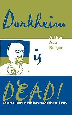 Durkheim Is Dead!: Sherlock Holmes Is Introduced to Social Theory  by  Arthur Asa Berger