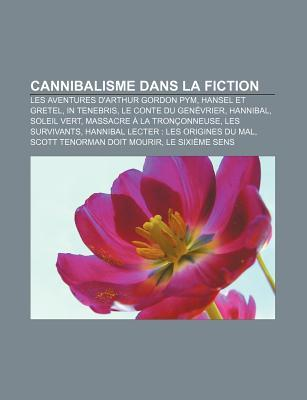 Cannibalisme Dans La Fiction: Les Aventures DArthur Gordon Pym, Hansel Et Gretel, in Tenebris, Le Conte Du Gen Vrier, Hannibal, Soleil Vert  by  Source Wikipedia