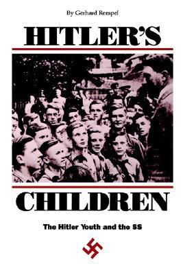 Hitlers Children: The Hitler Youth and the SS Gerhard Rempel