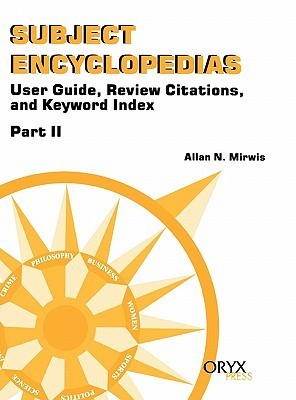 Subject Encyclopedias Part II: User Guide, Review Citations and Keyword Index  by  Allan Mirwis