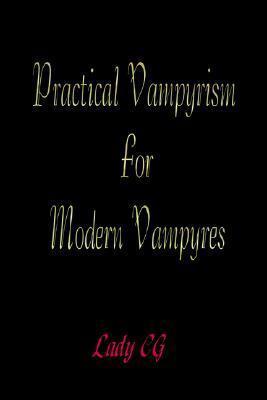 Practical Vampyrism for Modern Vampyres Lady CG