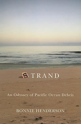 Strand: An Odyssey of Pacific Ocean Debris  by  Bonnie Henderson