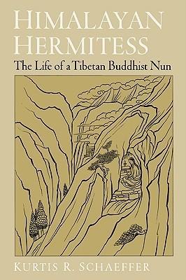 Himalayan Hermitess: The Life of a Tibetan Buddhist Nun  by  Kurtis R. Schaeffer