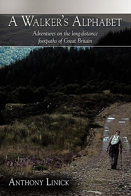 A Walkers Alphabet: Adventures on the Long-Distance Footpaths of Great Britain Anthony Linick