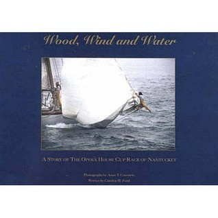 Wood, Wind and Water: A Story of the Opera House Cup Race of Nantucket  by  Carolyn M. Ford