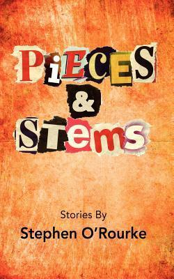 Pieces and Stems Stephen ORourke