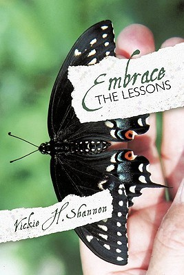 Embrace the Lessons  by  Vickie H. Shannon