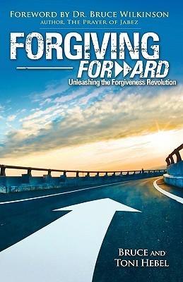 Forgiving Forward: Unleashing the Forgiveness Revolution  by  Bruce Wayne Hebel