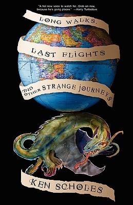 Long Walks, Last Flights and Other Strange Journeys Ken Scholes