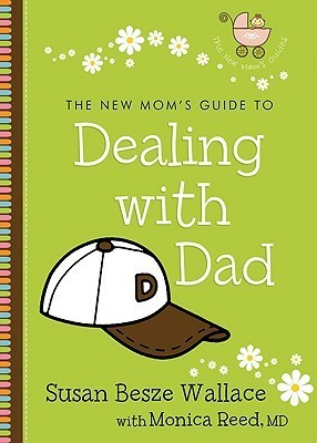 The New Moms Guide to Dealing with Dad Susan Besze Wallace