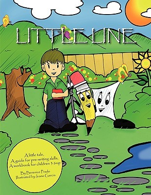 Little Line: A Little Tale, a Guide for Pre-Writing Skills, a Workbook for Children 3 & Up  by  Berenice Prado