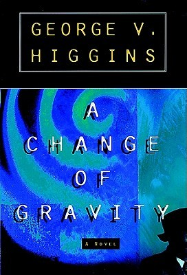 A Change of Gravity: Library Edition George V. Higgins