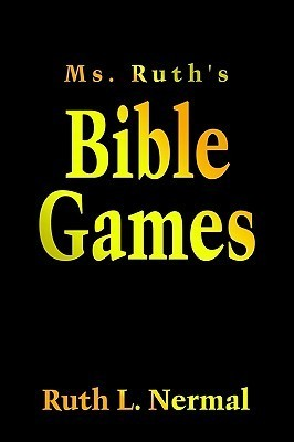 Ms. Ruths Bible Games  by  Ruth L. Nermal