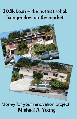 203 K Loan: The Hottest Rehab Loan Product On The Market Michael A. Young