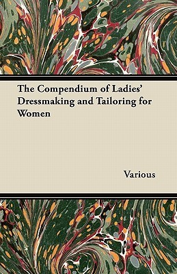 The Compendium of Ladies Dressmaking and Tailoring for Women  by  Various