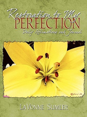 Restoration to My Perfection: Daily Affirmations and Journal  by  Lavonne Sumler