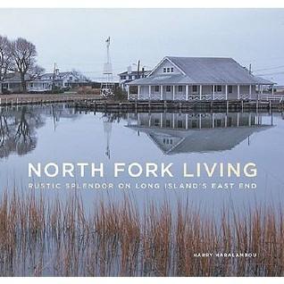 North Fork Living: Rustic Splendor on Long Islands East End Harry Haralambou