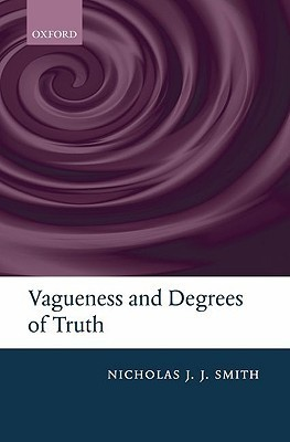 Vagueness and Degrees of Truth  by  Nicholas J.J. Smith