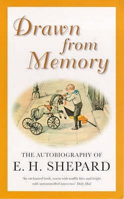 Drawn from Memory: The Autobiography of Ernest H. Shepard  by  Ernest H. Shepard