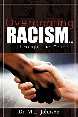 Overcoming Racism.Through the Gospel  by  M.L. Johnson
