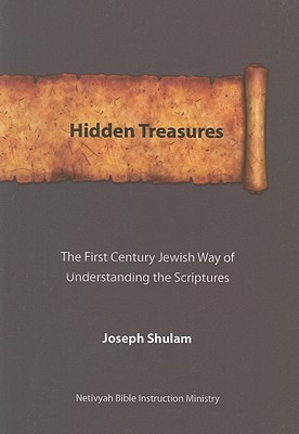 Hidden Treasures: The First Century Jewish Way of Understanding the Scriptures  by  Joseph Shulam