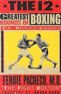 The 12 Greatest Rounds of Boxing: The Untold Stories Ferdie Pacheco