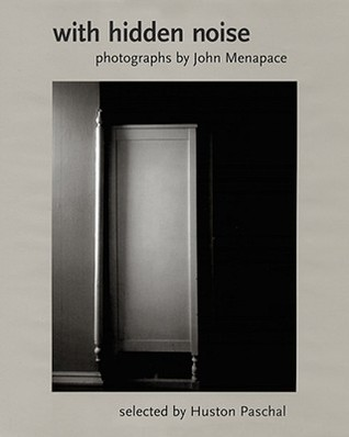 With Hidden Noise: Photographs  by  John Menapace by John Menapace
