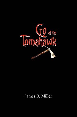 Cry of the Tomahawk James B. Miller