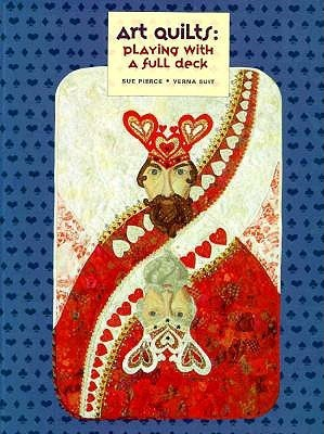 Art Quilts: Playing with a Full Deck Sue Pierce