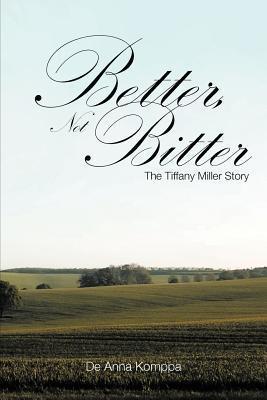 Better, Not Bitter: The Tiffany Miller Story  by  De Anna Komppa