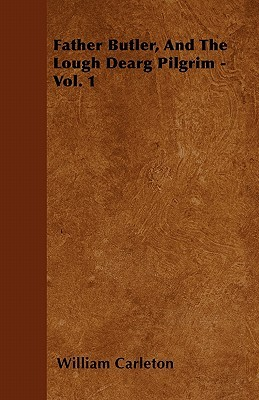Father Butler, and the Lough Dearg Pilgrim - Vol. 1  by  William Carleton