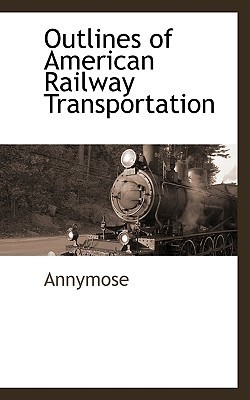 Outlines of American Railway Transportation Annymose