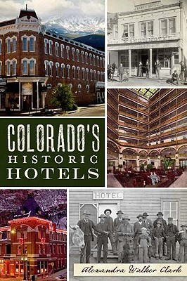 Colorados Historic Hotels Alexandra Walker Clark