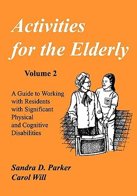 Activities For The Elderly: A Guide To Working With Residents With Significant Physical And Cognitive Disabilities (Activities Series)  by  Sandra Parker