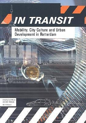 In Transit: Mobility, City Culture And Urban Development In Rotterdam  by  Florian Boer