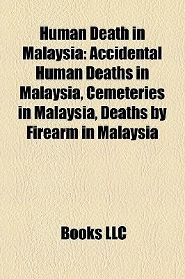 Human Death in Malaysia: Accidental Human Deaths in Malaysia, Cemeteries in Malaysia, Deaths Firearm in Malaysia by Books LLC