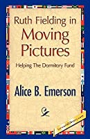 Ruth Fielding in Moving Pictures (Ruth Fielding, #9)  by  Alice B. Emerson