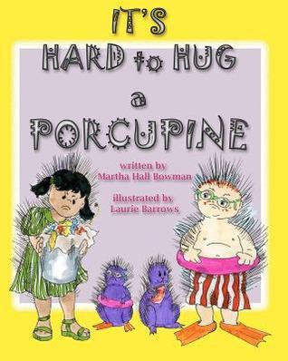 Its Hard to Hug a Porcupine Martha Hall Bowman