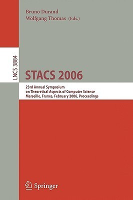 Stacs 2006: 23rd Annual Symposium on Theoretical Aspects of Computer Science, Marseille, France, February 23-25, 2006, Proceedings  by  Bruno Durand