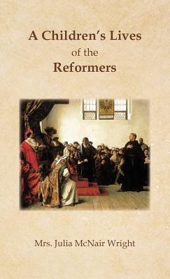 A Childrens Lives of the Reformers McNair Julia Wright