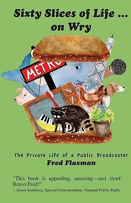 Sixty Slices Of Life ... On Wry: The Private Life Of A Public Broadcaster Fred Flaxman