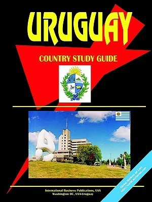 Uruguay Country Study Guide  by  USA International Business Publications