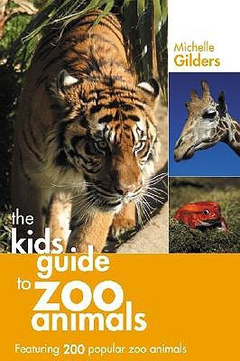 A Kids Guide to Zoo Animals Michelle A. Gilders