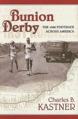 Bunion Derby: The 1928 Footrace Across America  by  Charles B. Kastner