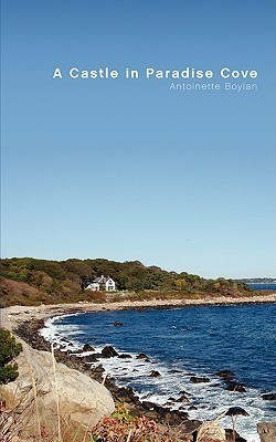 A Castle in Paradise Cove: A Fairy Tale for Adults  by  Antoinette Boylan