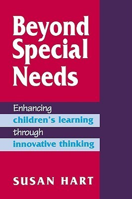 Beyond Special Needs: Enhancing Childrens Learning Through Innovative Thinking Susan  Hart