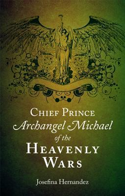 Chief Prince Archangel Michael of the Heavenly Wars  by  Josefina Hernandez