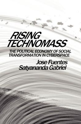 Rising Technomass: The Political Economy of Social Transformation in Cyberspace Jose Fuentes