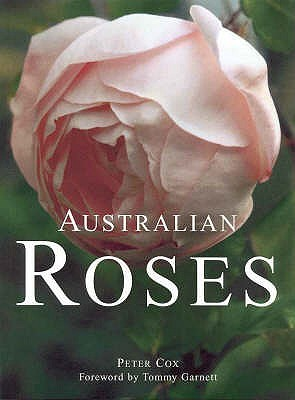 Australian Roses: Roses and Rose Breeders of Australia  by  Peter Cox