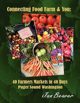 Connecting Food, Farm and You: 40 Farmers Markets in 40 Days, Puget Sound, Washington Jan Beaver